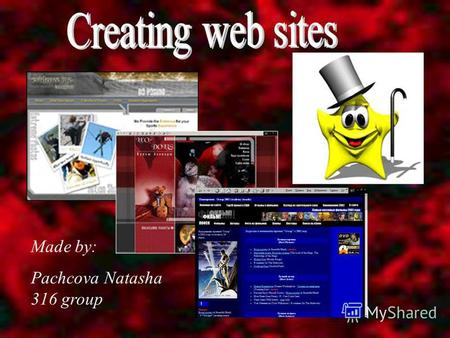 Made by: Pachcova Natasha 316 group. The ability to create Web sites is an essential business skill. Fortunately, the tools now available make creating.