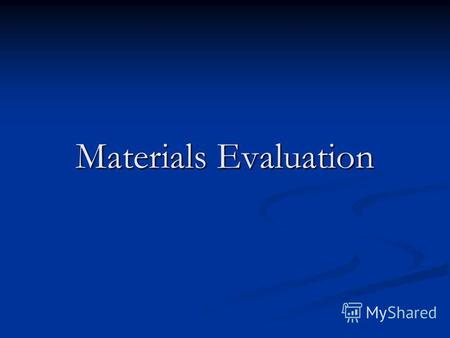 Materials Evaluation. Objectives: by the end of the session the participants will have by the end of the session the participants will have got familiarized.