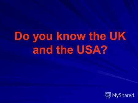Do you know the UK and the USA?. Round I Do you know the USA?