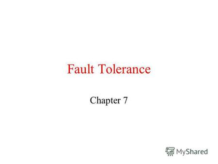 Fault Tolerance Chapter 7. Basic Concepts Dependability Includes Availability Reliability Safety Maintainability.