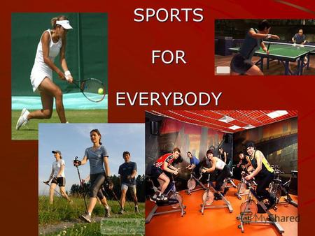 SPORTSFOREVERYBODY. Sports and you Do you do any sports? How often do you do them? Which sports do you like doing? Why do people do sports?