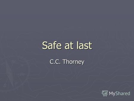 Safe at last C.C. Thorney. Neal spent most his life far away from England. He had to travel a great deal. But at last, at the age of sixty, he came back.
