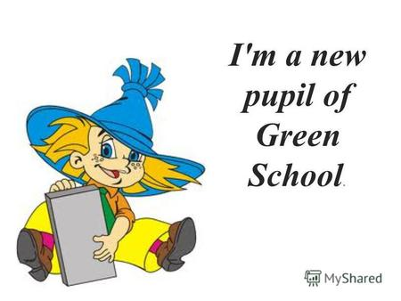 I'm a new pupil of Green School.. in Green School.