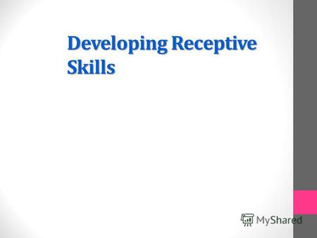 Developing Receptive Skills. Receptive vs. Productive Skills Receptive (passive)skills: (listening and reading) learners do not need to produce language,