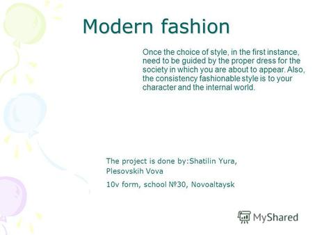 Modern fashion The project is done by:Shatilin Yura, Plesovskih Vova 10v form, school 30, Novoaltaysk Once the choice of style, in the first instance,