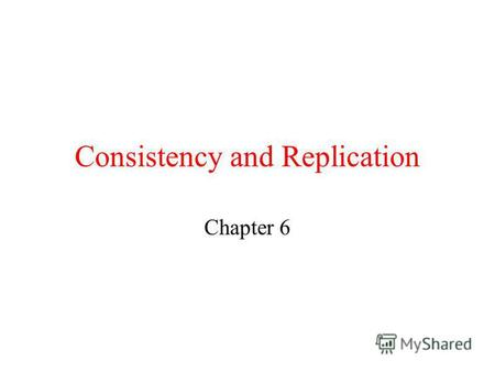 Consistency and Replication Chapter 6. Object Replication (1) Organization of a distributed remote object shared by two different clients.