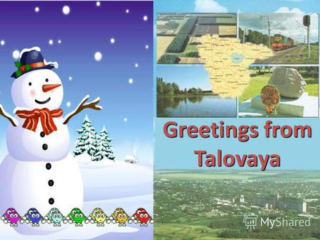 Greetings from Talovaya. Dear friends, Thank you for your letter! We've got your Nevalyashka doll. It's so nice! We like playing toys!