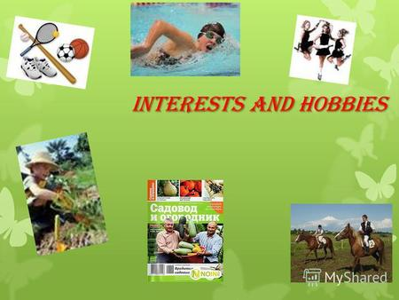 INTERESTS AND HOBBIES. Do you know these hobbies? Horseracing. Swimming.