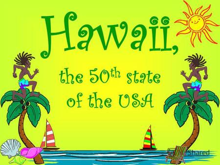 Hawaii, the 50 th state of the USA. Pacific Paradise.