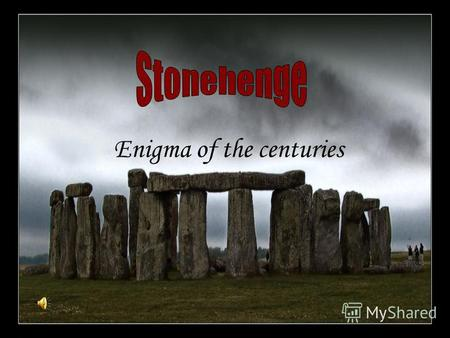 Enigma of the centuries. Stonehenge is the most famous prehistoric monument in Britain. It is located in the middle of Salisbury Plain, to the northwest.