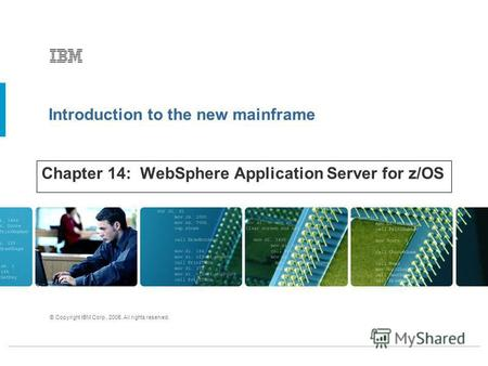 Introduction to the new mainframe © Copyright IBM Corp., 2005. All rights reserved. Chapter 14: WebSphere Application Server for z/OS.