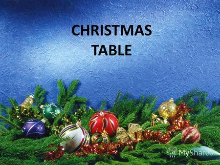 CHRISTMAS TABLE. Christmas Dinner. For Christmas dinner people eat turkey, potatoes and green vegetables. Then they have the Christmas pudding. At five.