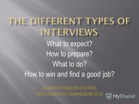 What to expect? How to prepare? What to do? How to win and find a good job? BUSINESS ENGLISH COURSE NOVA KAKHOVKA GUMNASUIM 2012.