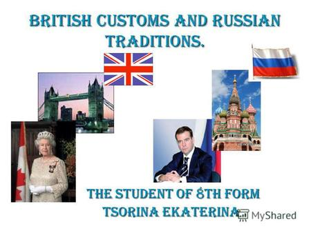 British customs and Russian traditions. The Student of 8th form The Student of 8th form Tsorina Ekaterina.
