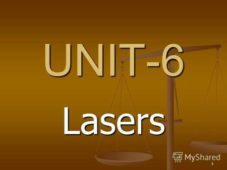 1 UNIT-6 Lasers. 2 S. No. Module Lectur e No. PPT Slide No. 1 Introduction, characteristics of lasers. Introduction, characteristics of lasers. L 1 4--5.