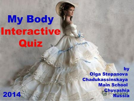 My Body Interactive Quiz by Olga Stepanova Chadukassinskaya Main School Chuvashia Russia 2014.