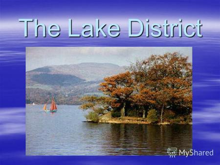 The Lake District. Plan of Presentation Introduction Introduction Geography Geography Climate Climate Industry and agriculture Industry and agriculture.