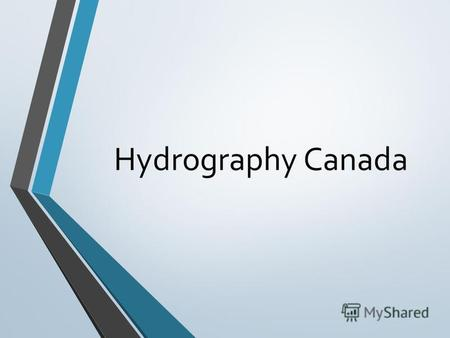 Hydrography Canada. Canada's motto from sea to sea untrue. Canada is surrounded by three oceans. Atlantic Ocean - in the east, the Pacific Ocean - in.