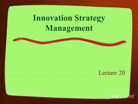 Innovation Strategy Management Lecture 20. Programme Part 1 – The basis of Innovation Part 2 – Innovation and New Product Development Part 3 – Innovation.