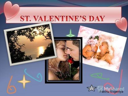 Pakina Evgeniya. ддд St. Valentine's Day has roots in several different legends. One of the earliest popular symbols of the day is Cupid, the Roman god.