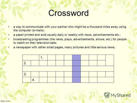 Crossword a way to communicate with your partner who might be a thousand miles away using the computer (e-mails). a paper printed and sold usually daily.
