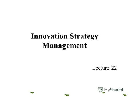 Innovation Strategy Management Lecture 22. Programme Part 1 – The basis of Innovation Part 2 – Innovation and New Product Development Part 3 – Innovation.
