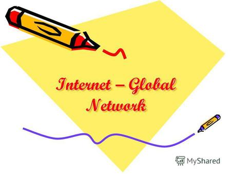Internet – Global Network Internet – Global Network.