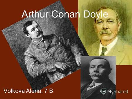 Arthur Сonan Doyle Volkova Alena, 7 B. Biography Sir Arthur Ignatius Conan Doyle (22 May 1859 – 7 July 1930) was a Scottish physician and writer, most.
