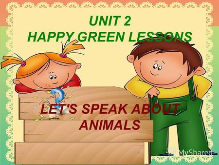 UNIT 2 HAPPY GREEN LESSONS LET'S SPEAK ABOUT ANIMALS.