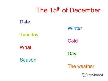 The 15 th of December Date Winter Tuesday Cold What Day Season The weather.