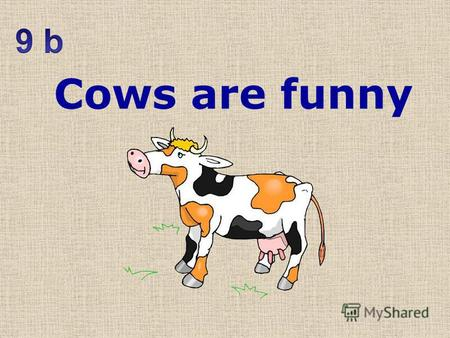 Cows are funny 1 Small 2 Nose 3 Ear 4 Leg 5 Fat 6 Big 7 Eye 8 Body 9 Tail 10 Short 11 Head 12 Thin 13 Long 1 маленький 2 нос 3 ухо 4 нога 5 толстый 6.