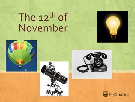 The 12 th of November. Whats the subject of todays lesson?