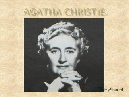 Agatha Christie was one of England's most famous writers. Her crime and detective stories became famous for their clever plots. Agatha Christie was often.