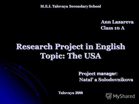 M.E.I. Talovaya Secondary School Ann Lazareva Class 10 A Research Project in English Topic: The USA Project manager: Natal' a Solodovnikova Talovaya 2009.