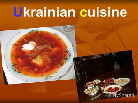 Ukrainian cuisine. Ukrainian food is one of the richest national cuisines. Its dishes are well known far away from Ukraine. And the Ukrainian recipes.