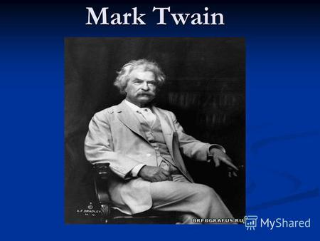 Mark Twain Biography Samuel Langhorne Clemens (November 30, 1835 – April 21, 1910), better known by his pen name Mark Twain, was a famous and popular American.
