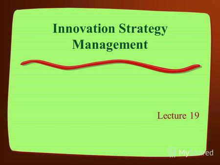 Innovation Strategy Management Lecture 19. Programme Part 1 – The basis of Innovation Part 2 – Innovation and New Product Development Part 3 – Innovation.