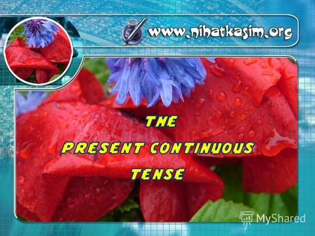 The Present Continuous is: Pronouns or nouns + am / is / are + doing / going etc. I am speaking now.