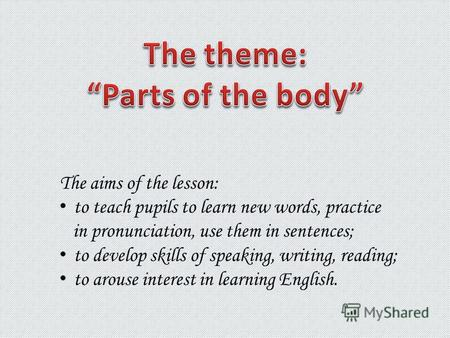 The aims of the lesson: to teach pupils to learn new words, practice in pronunciation, use them in sentences; to develop skills of speaking, writing, reading;