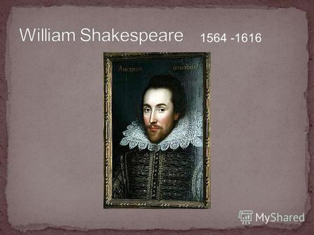 1564 -1616 An author A poet A playwright A literary man A man of letters A bard.