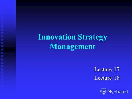 Innovation Strategy Management Lecture 17 Lecture 18.