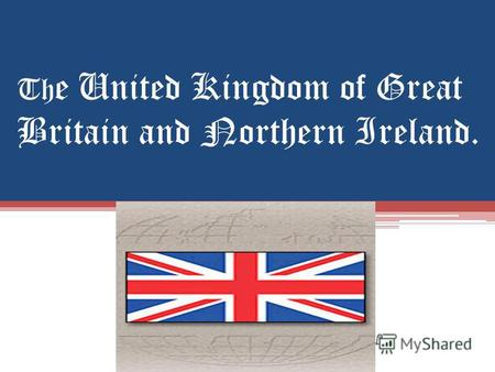 Th e United Kingdom of Great Britain and Northern Ireland.