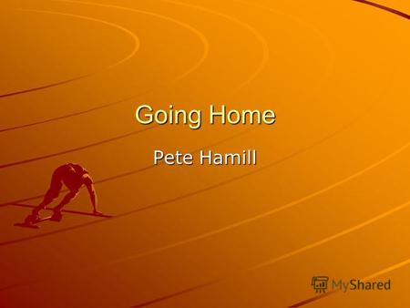 Going Home Pete Hamill. They were going to Fort Lauderdale, Florida. There were six of them, three boys and three girls, and they got on the bus at 34.