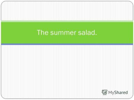 The summer salad.. 2 cucumbers 2 tomatoes 4 spring onions, salt 3 tablespoons of oil.