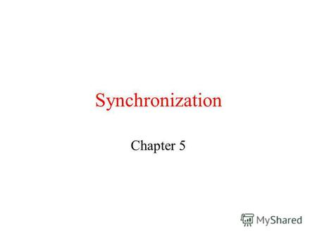 Synchronization Chapter 5. Clock Synchronization When each machine has its own clock, an event that occurred after another event may nevertheless be assigned.