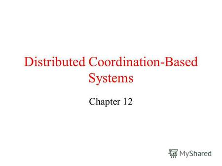 Distributed Coordination-Based Systems Chapter 12.