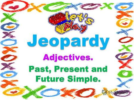 JeopardyAdjectives. Past, Present and Future Simple.
