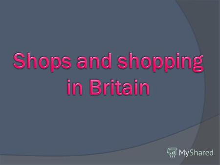 Number one leisure activity The British are country of a shoppers. They love to shop! It is their number one leisure activity and accounts for around.