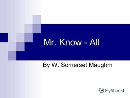 Mr. Know - All By W. Somerset Maughm. One evening at dinner the conversation by chance drifted to the subject of pearls. There had been in papers a great.