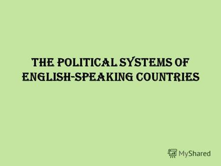 The political systems of English-speaking countries.